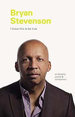I Know This to be True: Bryan Stevenson: On Equality, Justice, and Compassion