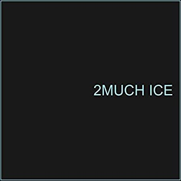 2MUCH ICE