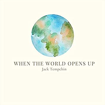 When the World Opens Up