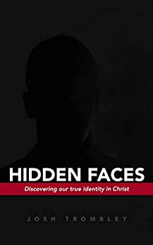 Hidden Faces: Discovering our True Identity in Christ by [Josh Trombley]
