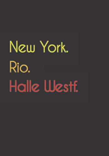 New York. Rio. Halle Westf.: Witziges Notizbuch   Tagebuch DIN A5, liniert. Für Halle Westfer und Halle Westferinnen. Nachhaltig & klimaneutral.