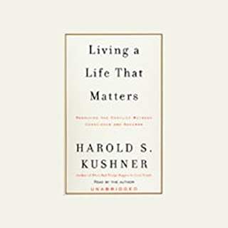 Living a Life That Matters     Resolving the Conflict Between Conscience and Success              By:                                                                                                                                 Harold S. Kushner                               Narrated by:                                                                                                                                 Harold S. Kushner                      Length: 4 hrs and 20 mins     101 ratings     Overall 4.1