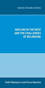 Muslims In The West And The Challenges Of Belonging by [Fethi   Mansouri, Vince Marotta ]