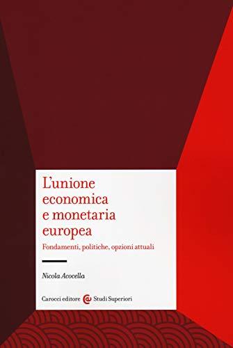 L'unione economica e monetaria europea. Fondamenti, politiche, opzioni attuali