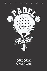 Padel Addict Tennis Ball Sports Calendar 2022: Annual Calendar for Fans of the Tennis-like Sport