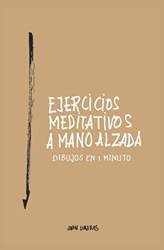 EJERCICIOS MEDITATIVOS A MANO ALZADA: DIBUJOS EN 1 MINUTO