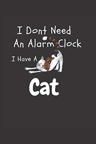I Dont Need An Alarm Clock I Have A Cat: Great gift for any man or woman who loves being a Cat! You can gift this Cat Journal Notebook to your friend/family member.