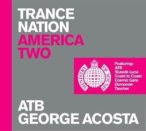 Trance Nation: America Two: ATB, George Acosta