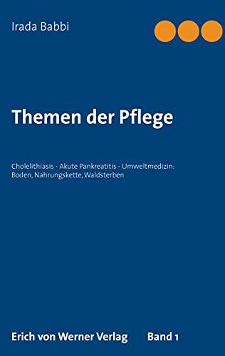 Themen der Pflege: Band 1: Cholelithiasis - Akute Pankreatitis - Umweltmedizin: Boden, Nahrungskette, Waldsterben