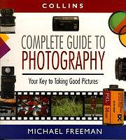Collins Complete Guide to Photography: The Essential Book for Every Photographer