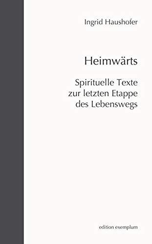 Heimwärts: Spirituelle Texte zur letzten Etappe des Lebenswegs (Edition Exemplum)