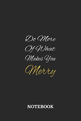 Do More Of What Makes You Merry: 6x9 inches - 110 ruled, lined pages • Greatest life motivational Journal • Gift, Present Idea