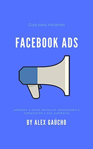 Guia para Iniciantes Facebook Ads: Aprenda a criar anúncios vencedores e conquistar sua audiência (Portuguese Edition)