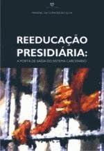 Reeducacao Presidiaria - A Porta De Saida Do Sistema Carcerario