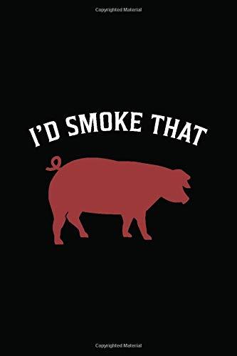 I'd Smoke That: Grillen Rezeptbuch Notizbuch Für Grillmeister Und Bbq Fans | Grillkochbuch Kochbuch Tagebuch | 6X9 Zoll (Ca. Din A5) Mit 120 Punktraster Seiten, Softcover Mit Matt.