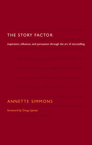 The Story Factor: Secrets Of Influence From The Art Of Storytelling