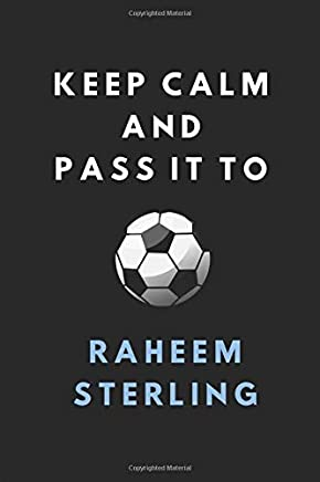 Keep Calm And Pass It To Raheem Sterling: Composition Note Book Journal, Customised Football Notepad