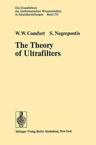 The Theory of Ultrafilters (Grundlehren der mathematischen Wissenschaften, 211, Band 211)