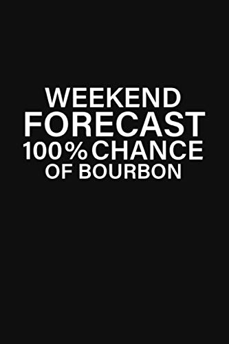 Weekend Forecast 100% Chance Of Bourbon: Funny Bourbon Forecast Great Idea With Funny Saying On Cover, Coworkers (120 Pages, Lined Blank 6 x9 )