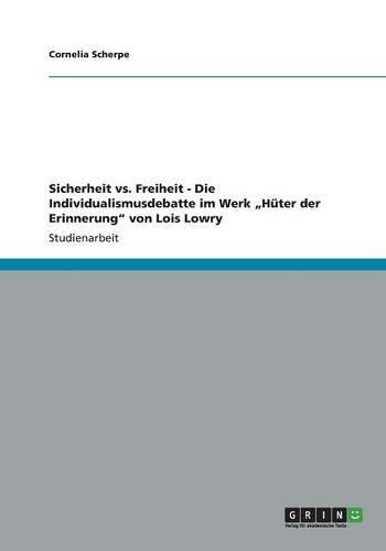 """Sicherheit vs. Freiheit - Die Individualismusdebatte im Werk """"Hüter der Erinnerung"""" von Lois Lowry"""