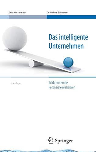 Wassermann Otto,Schwarzer Michael, Das intelligente Unternehmen: Schlummernde Potenziale realisieren