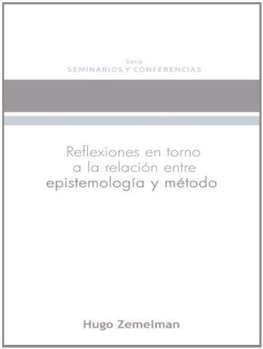 Reflexiones en torno a la relación entre epistemología y método (Seminarios y Conferencias nº 1) (Spanish Edition)