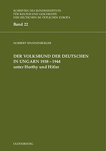 Der Volksbund der Deutschen in Ungarn 1938-1945 unter Horthy und Hitler (Schriften des Bundesinstituts für Kultur und...