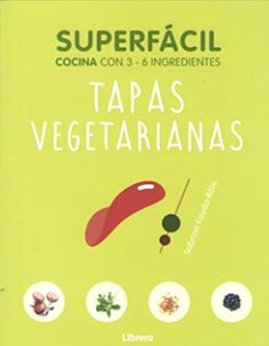 SUPERFACIL TAPAS VEGETARIANAS: COCINA CON 3-6 INGREDIENTES
