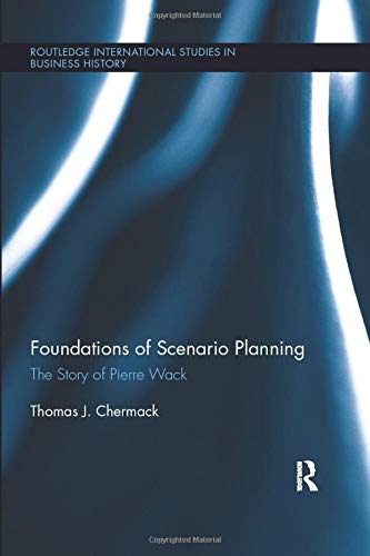Compare Textbook Prices for Foundations of Scenario Planning: The Story of Pierre Wack Routledge International Studies in Business History 1 Edition ISBN 9780367026561 by Chermack, Thomas J