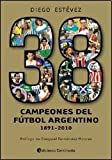 38 Campeones Del Futbol Argentino 1891 - 2010