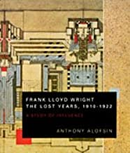 Frank Lloyd Wright--the Lost Years, 1910-1922: A Study of Influence