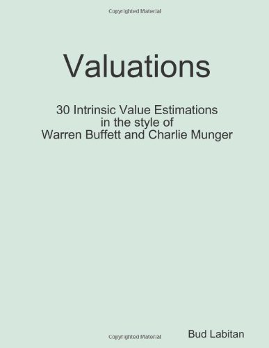Valuations - 30 Intrinsic Value Estimations in the style of Warren Buffett and Charlie Munger by Bud Labitan (24-May-2010) Paperback