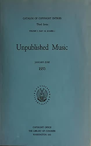 Catalog of Copyright Entries 1953 Unpublished Music Jan-Dec 3D Ser Vol 7 Pt 5B 1953 (English Edition)