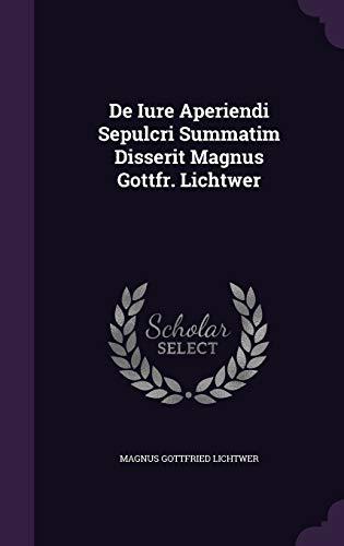 de Iure Aperiendi Sepulcri Summatim Disserit Magnus Gottfr. Lichtwer