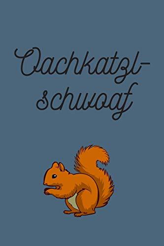 Oachkatzlschwoaf: Lustiges bayrisches Notizbuch | Bayrische Sprüche & Weisheiten | Geschenk für Bayern