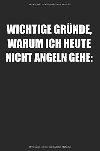Wichtige Gründe Warum Ich Nicht Angeln Gehe: Angeln & Angel Notizbuch 6\'x9\' Angelhaken Geschenk für Angelrute & Petri Heil