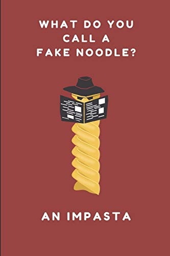 What Do You Call A Fake Noodle? An Impasta: A Funny Gag Pun Notebook For Food Lovers, Chefs and Cooks, 2 in 1 Lined and Blank Paper Journal
