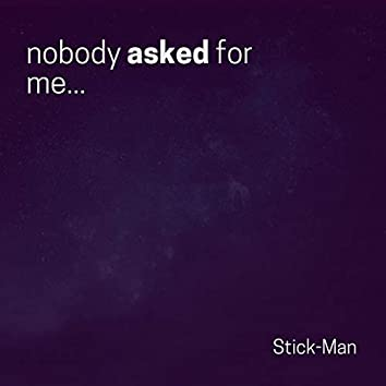 Nobody Asked for Me...