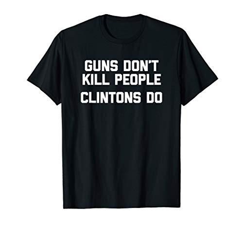 Guns Don't Kill People, Clintons Do T-Shirt Funny Trump T-Shirt