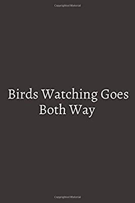 Birds Watching Goes Both: Cool Birds Journal Notebook - Birds Lover Gifts Line Journal ? Funny Bird Notebook - Bird Journal for Kids. 6 x 9 in 120 ... is the perfect gift as a gentle reminder.