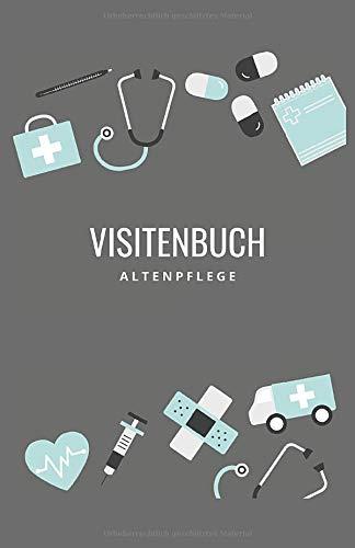 Visitenbuch Altenpflege: Visite Buch für Altenpflegerinnen und Altenpfleger - grau