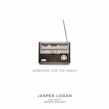 Somethin' for the Radio (feat. Jason Polley)