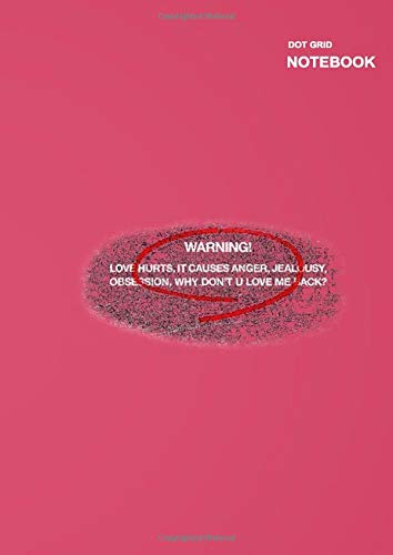 Dotted bullet grid notebook: WARNING! LOVE HURTS, IT CAUSES ANGER, JEALOUSY quote Cover, 110 Pages, (8.27