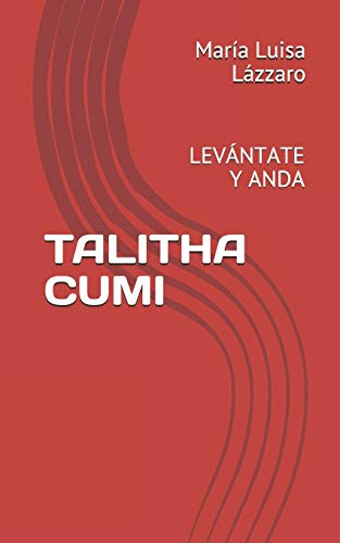 TALITHA CUMI: LEVÁNTATE Y ANDA (Escritores Norte Sur)