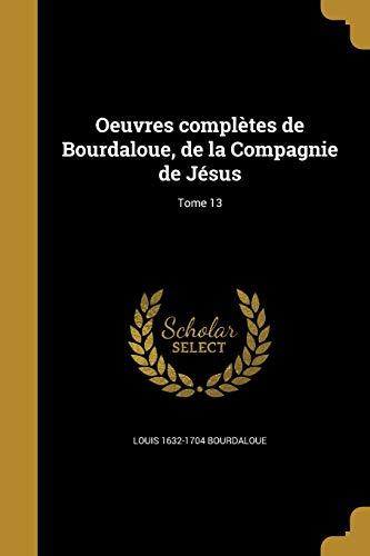Oeuvres Completes de Bourdaloue, de La Compagnie de Jesus; Tome 13 (French Edition) download ebooks PDF Books