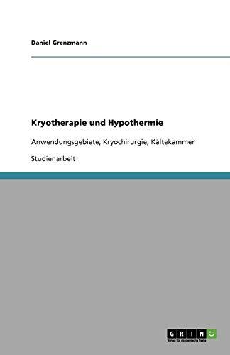 Kryotherapie und Hypothermie: Anwendungsgebiete, Kryochirurgie, Kältekammer