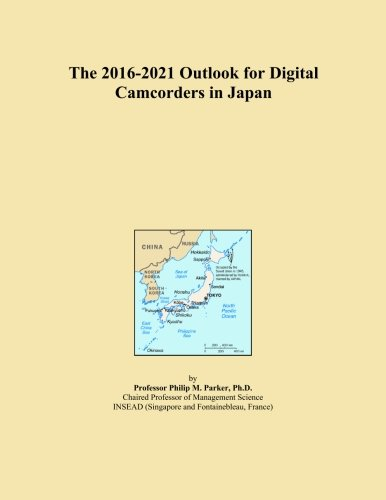 The 2016-2021 Outlook for Digital Camcorders in Japan