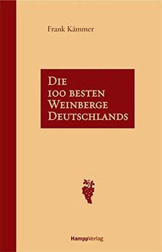 Die 100 besten Weinberge Deutschlands: Mit einem Vorwort von Michael Prinz zu Salm