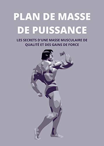PLAN DE MASSE DE PUISSANCE: LES SECRETS DUNE MASSE MUSCULAIRE DE QUALITÉ ET DES GAINS DE FORCE (French Edition)