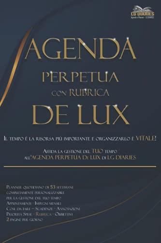 AGENDA e RUBRICA Perpetua DE LUX: Planner quotidiano per la gestione del tuo tempo - Versione annuale suddivisa in 53 settimane